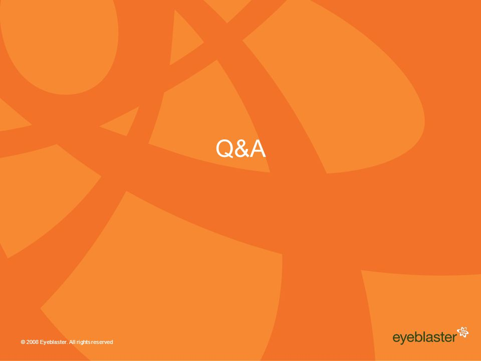 © 2008 Eyeblaster. All rights reserved Q&A
