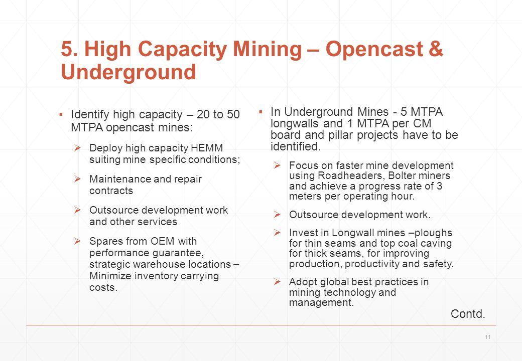 5. High Capacity Mining – Opencast & Underground ▪Identify high capacity – 20 to 50 MTPA opencast mines:  Deploy high capacity HEMM suiting mine spec