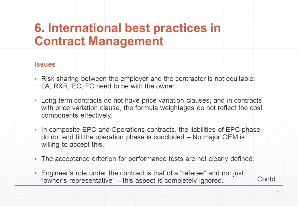 6. International best practices in Contract Management Issues ▪Risk sharing between the employer and the contractor is not equitable: LA, R&R, EC, FC
