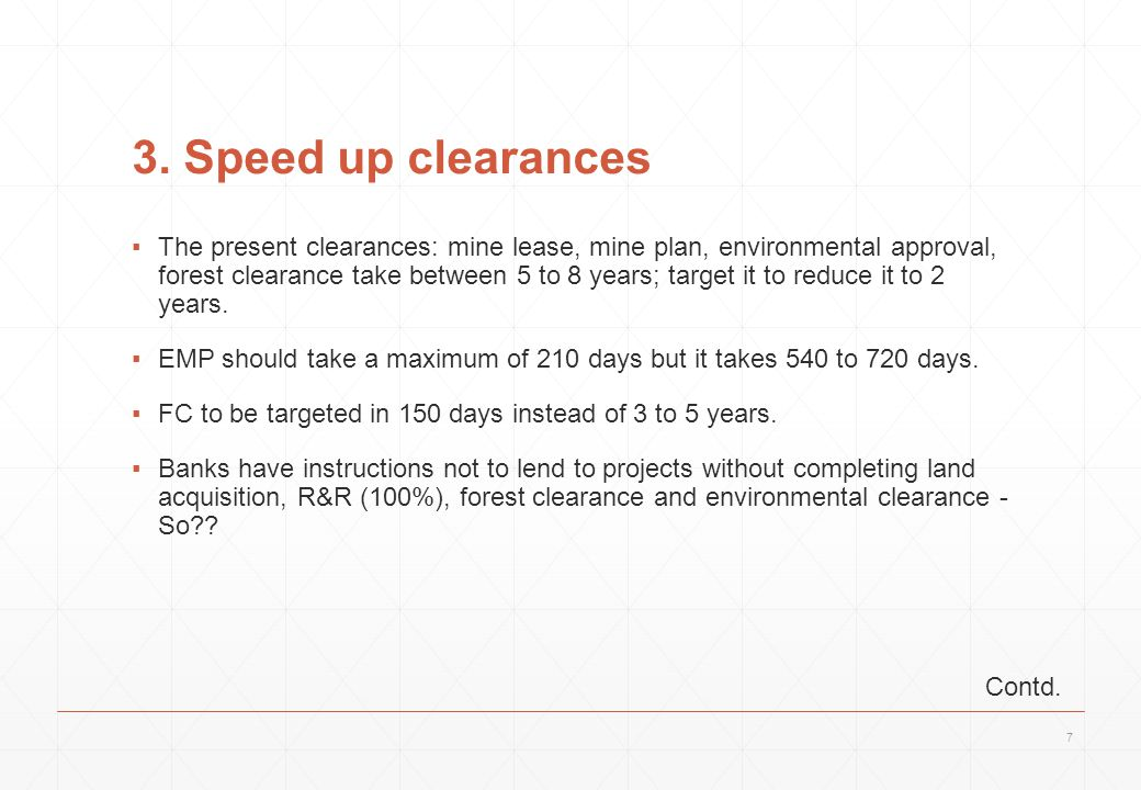 3. Speed up clearances ▪The present clearances: mine lease, mine plan, environmental approval, forest clearance take between 5 to 8 years; target it t