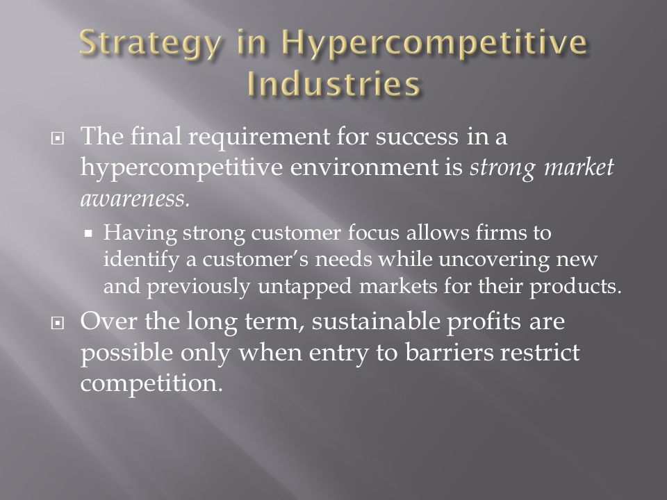  The final requirement for success in a hypercompetitive environment is strong market awareness.