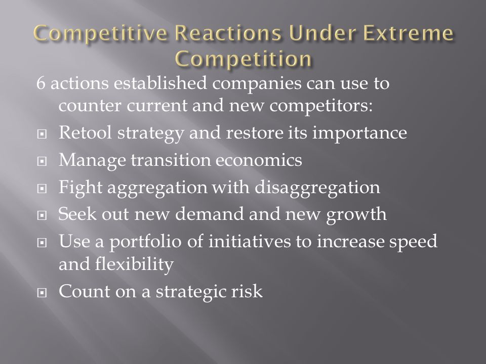 6 actions established companies can use to counter current and new competitors:  Retool strategy and restore its importance  Manage transition economics  Fight aggregation with disaggregation  Seek out new demand and new growth  Use a portfolio of initiatives to increase speed and flexibility  Count on a strategic risk