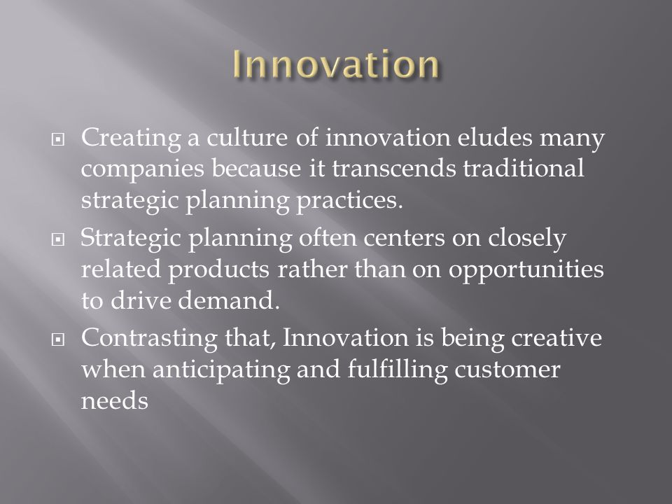  Creating a culture of innovation eludes many companies because it transcends traditional strategic planning practices.