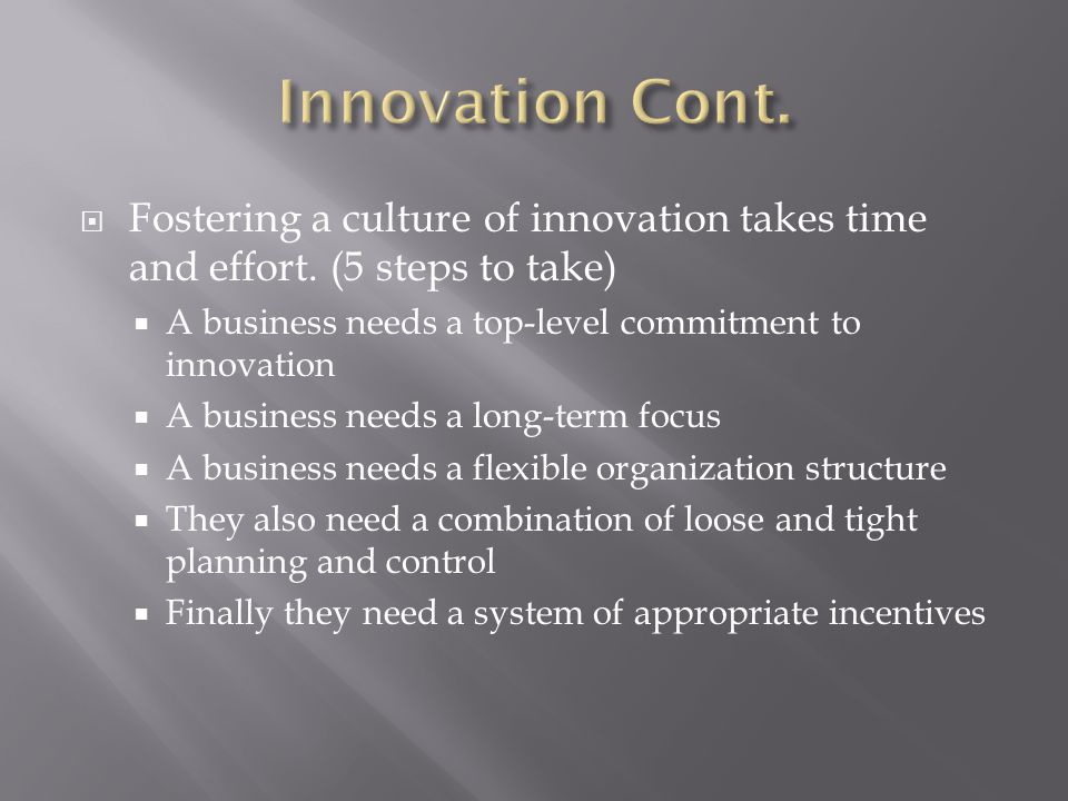  Fostering a culture of innovation takes time and effort.