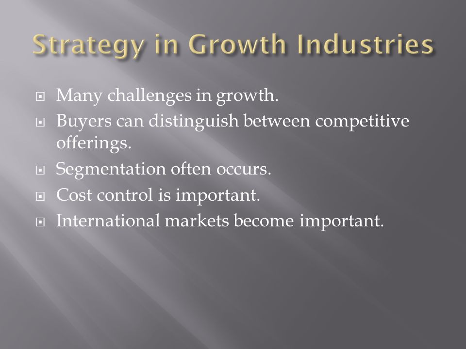  Many challenges in growth.  Buyers can distinguish between competitive offerings.
