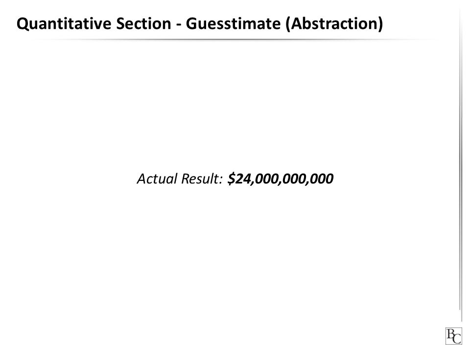 Quantitative Section - Guesstimate (Abstraction) Actual Result: $24,000,000,000