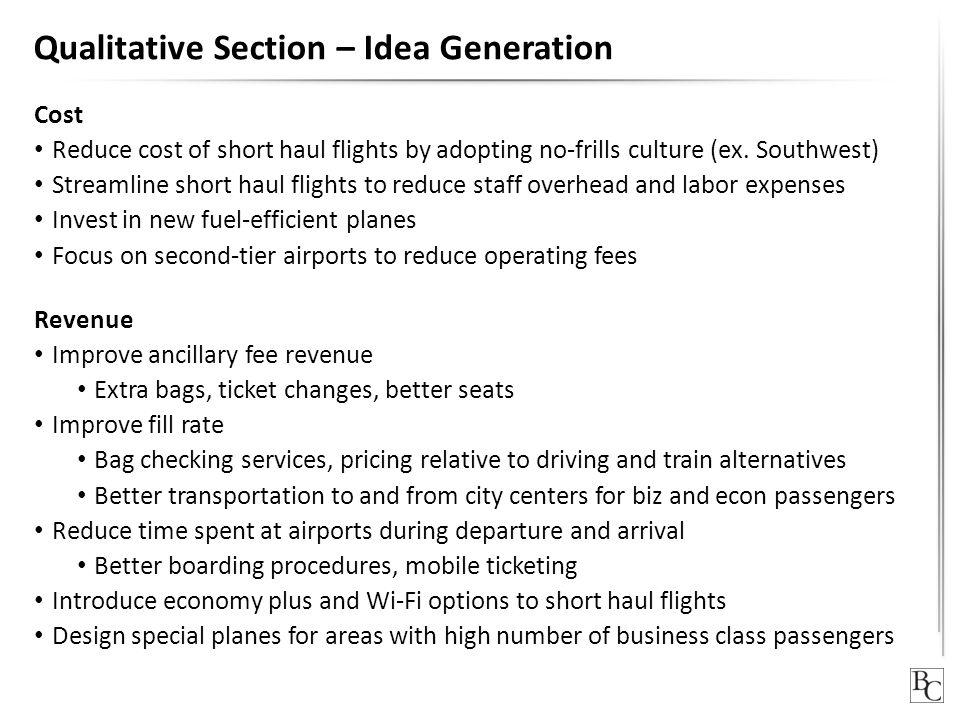 Qualitative Section – Idea Generation Cost Reduce cost of short haul flights by adopting no-frills culture (ex.