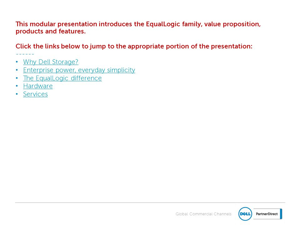Global Commercial Channels This modular presentation introduces the EqualLogic family, value proposition, products and features.