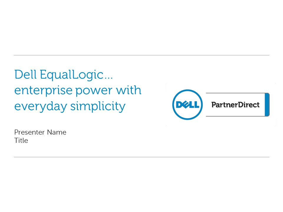 Dell EqualLogic… enterprise power with everyday simplicity Presenter Name Title