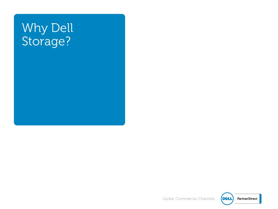 Global Commercial Channels Why Dell Storage?
