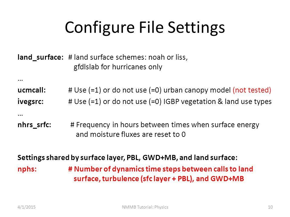 Configure File Settings land_surface:# land surface schemes: noah or liss, gfdlslab for hurricanes only … ucmcall:# Use (=1) or do not use (=0) urban