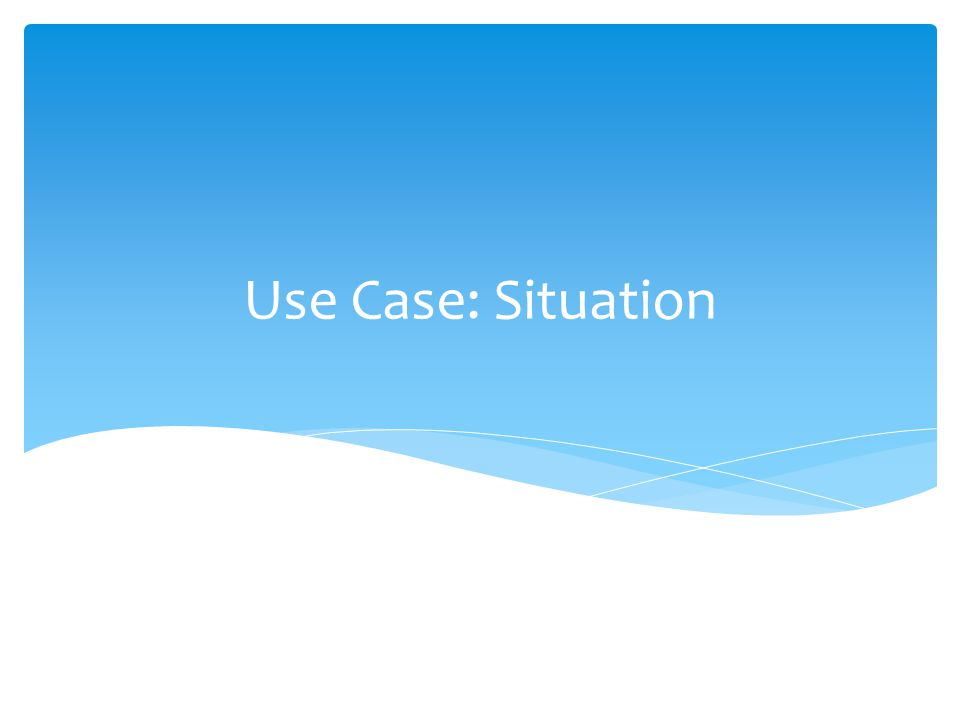 Use Case: Situation