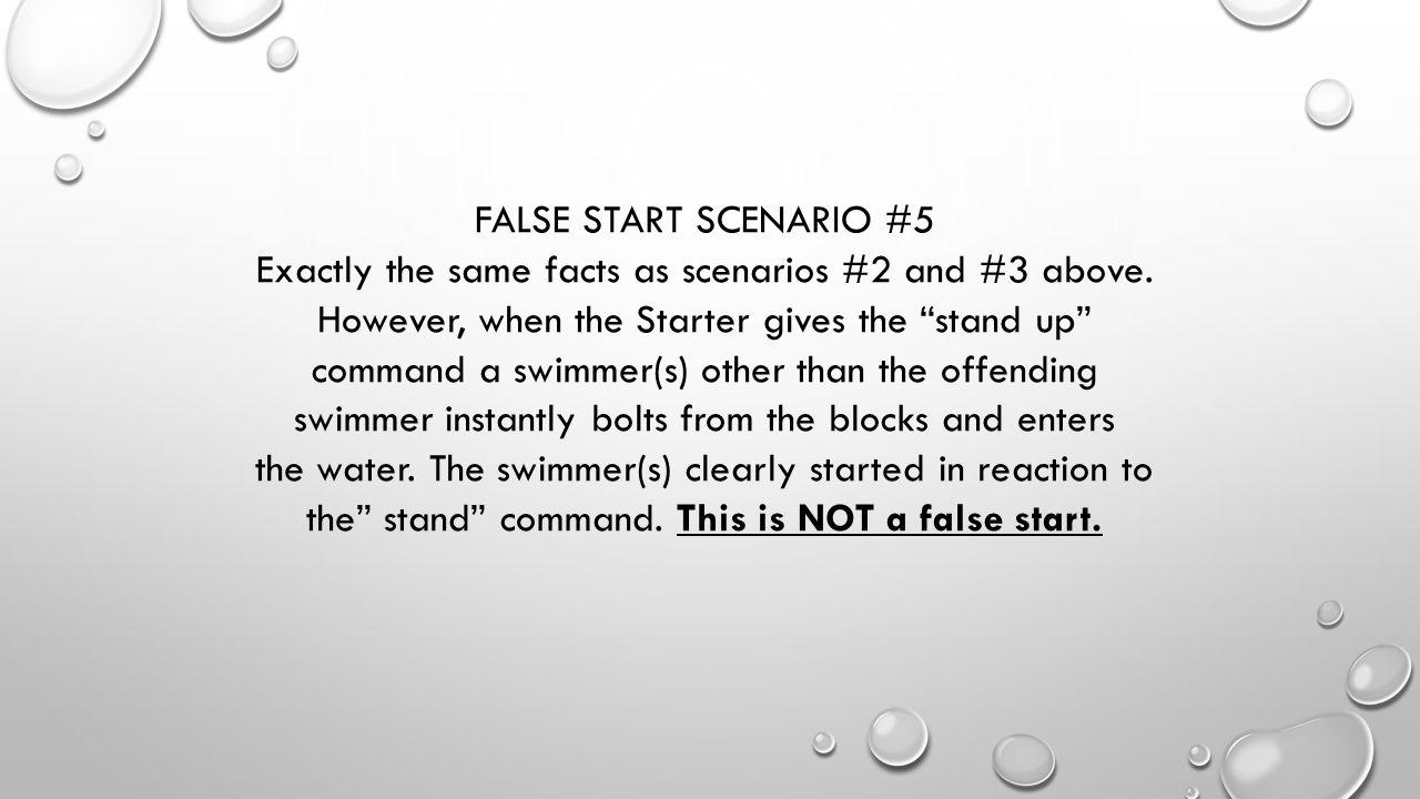 FALSE START SCENARIO #5 Exactly the same facts as scenarios #2 and #3 above.
