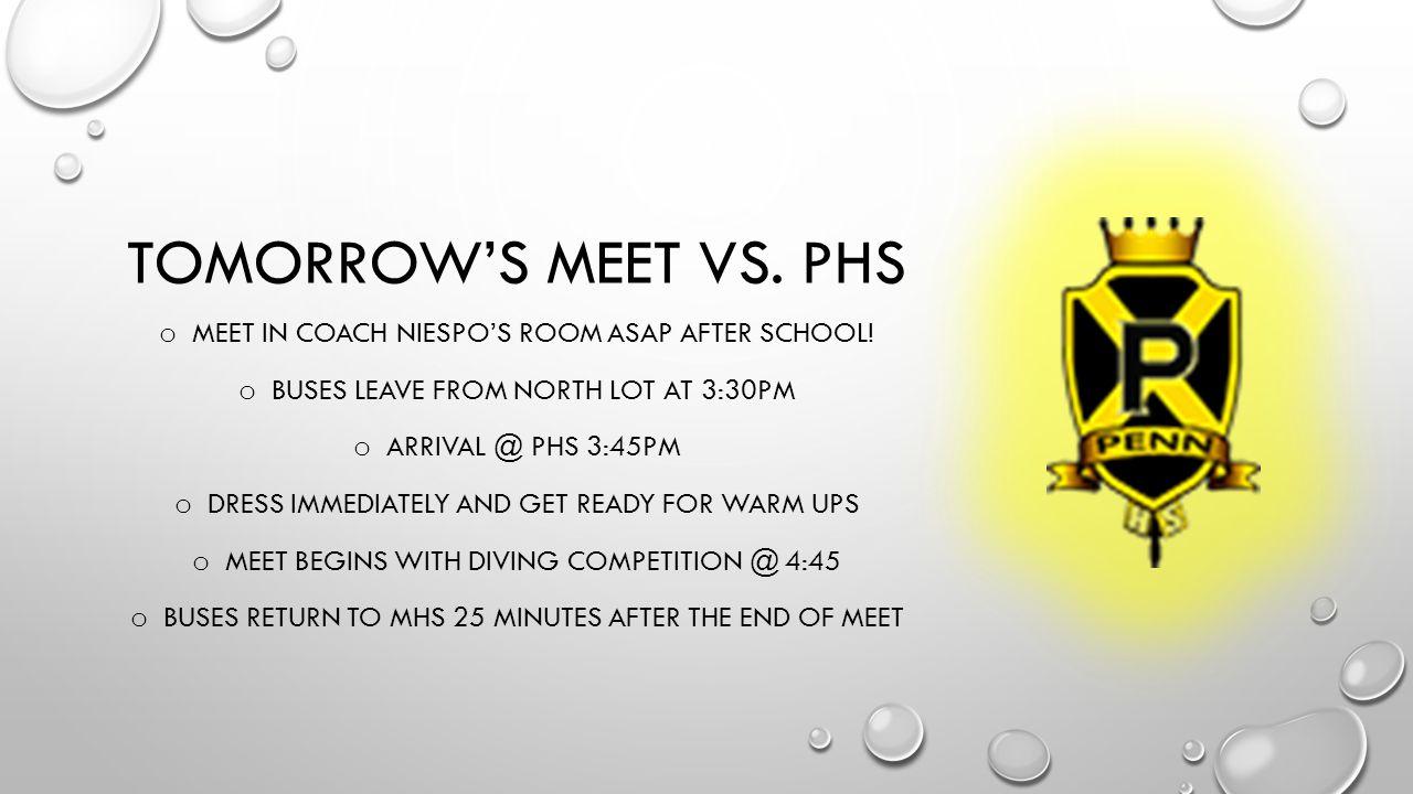 TOMORROW'S MEET VS.PHS o MEET IN COACH NIESPO'S ROOM ASAP AFTER SCHOOL.