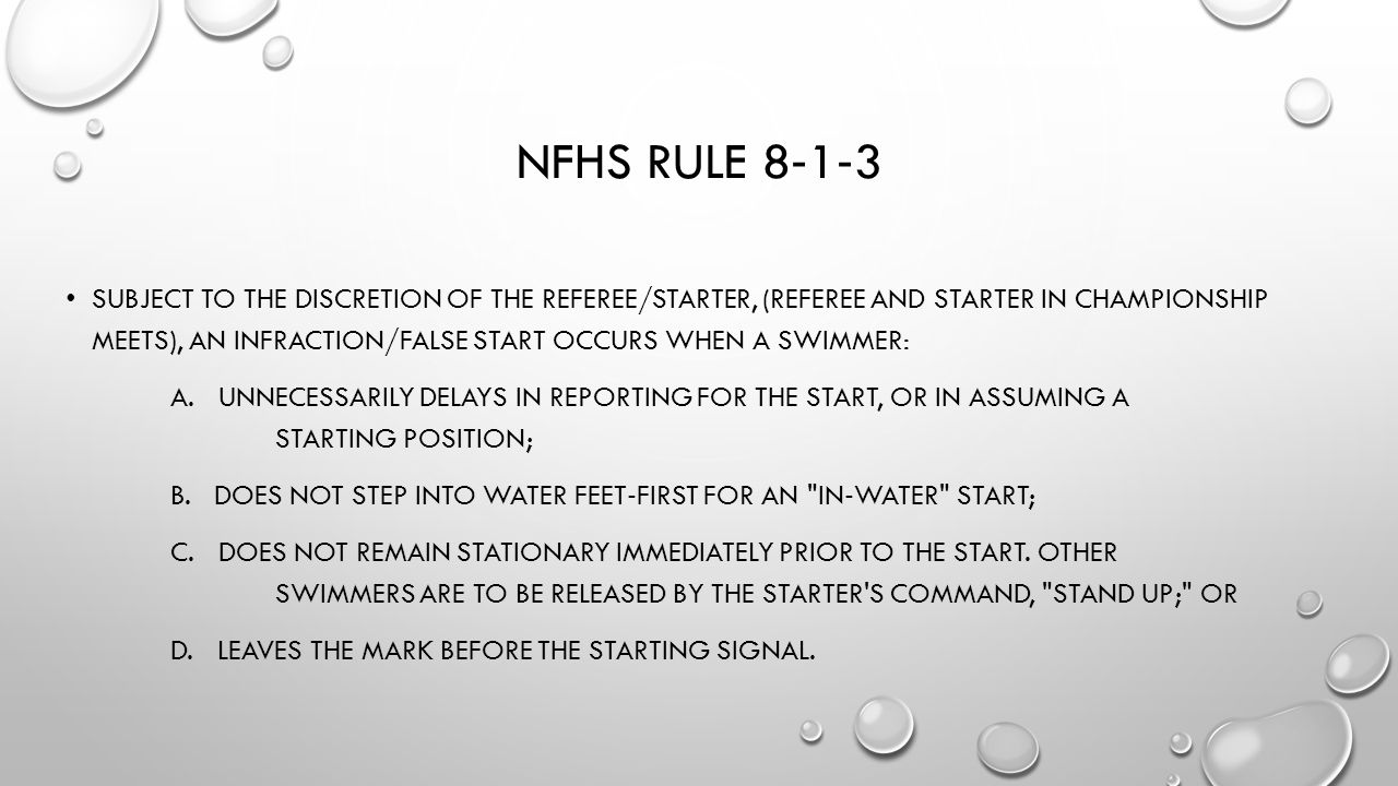 NFHS RULE 8 ‐ 1 ‐ 3 SUBJECT TO THE DISCRETION OF THE REFEREE/STARTER, (REFEREE AND STARTER IN CHAMPIONSHIP MEETS), AN INFRACTION/FALSE START OCCURS WH
