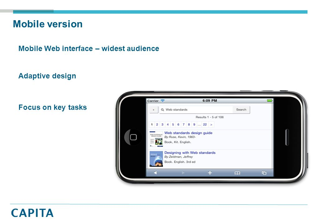 Mobile Interface Mobile Web interface – widest audience Adaptive design Focus on key tasks Mobile version