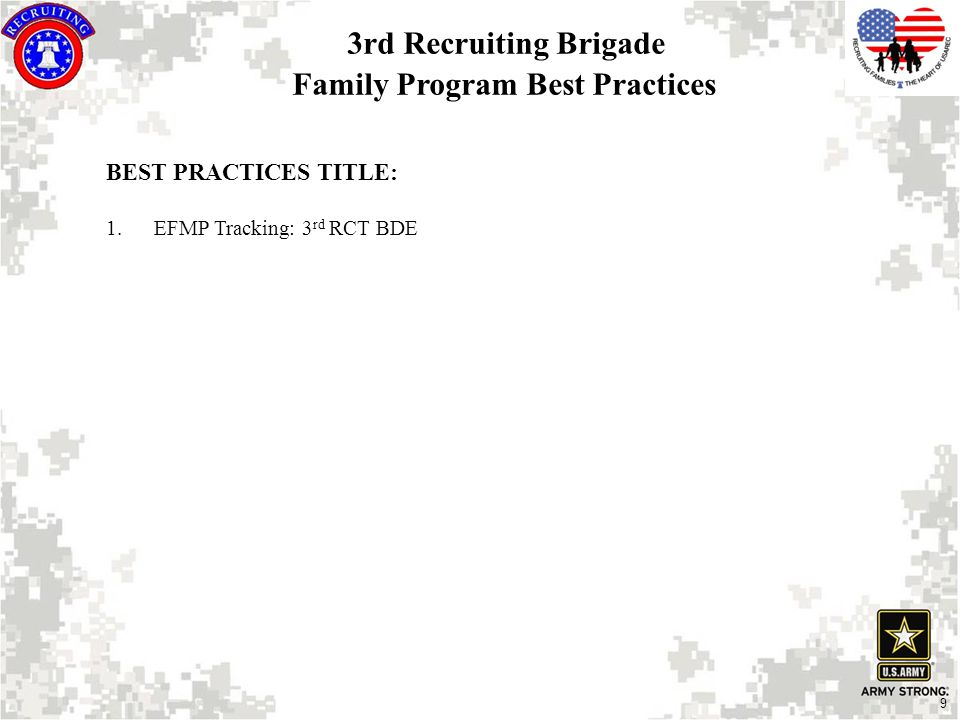 9 3rd Recruiting Brigade Family Program Best Practices BEST PRACTICES TITLE: 1.EFMP Tracking: 3 rd RCT BDE