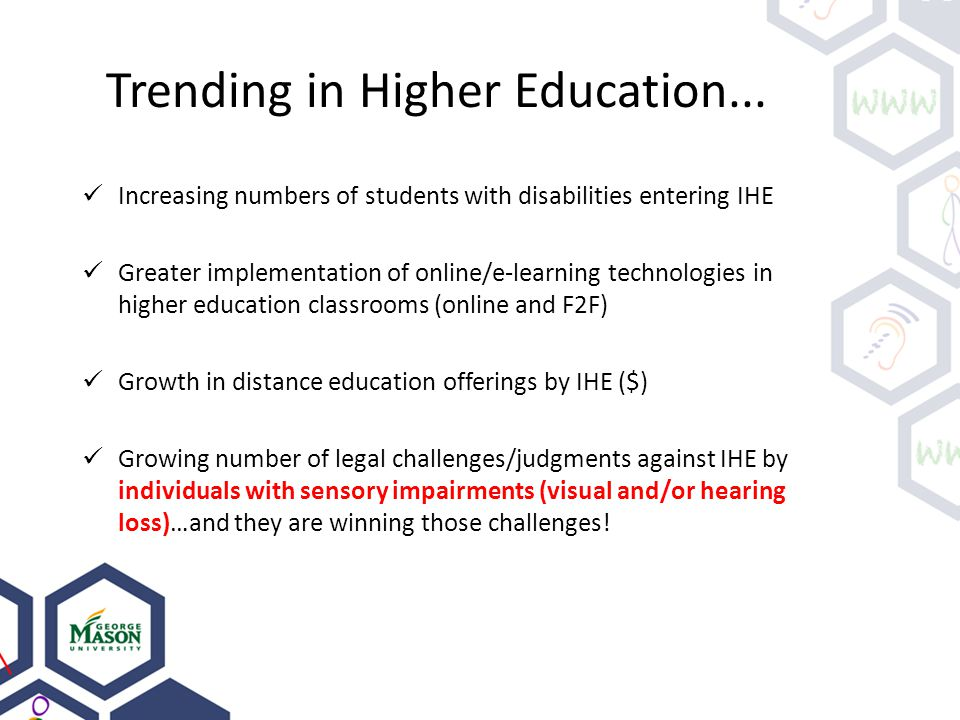 Trending in Higher Education... Increasing numbers of students with disabilities entering IHE Greater implementation of online/e-learning technologies