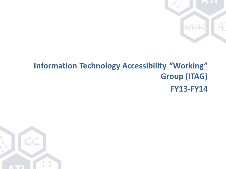 "Information Technology Accessibility ""Working"" Group (ITAG) FY13-FY14"