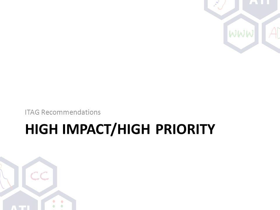 HIGH IMPACT/HIGH PRIORITY ITAG Recommendations