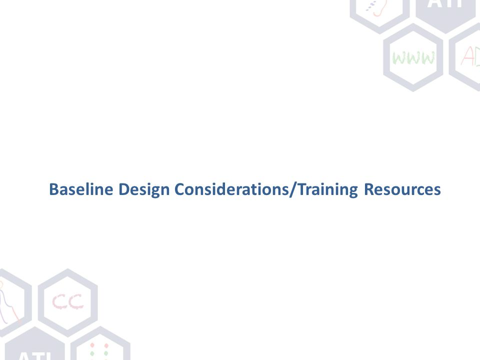 Baseline Design Considerations/Training Resources