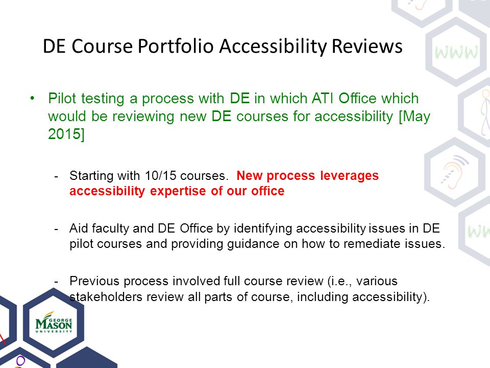 DE Course Portfolio Accessibility Reviews Pilot testing a process with DE in which ATI Office which would be reviewing new DE courses for accessibilit