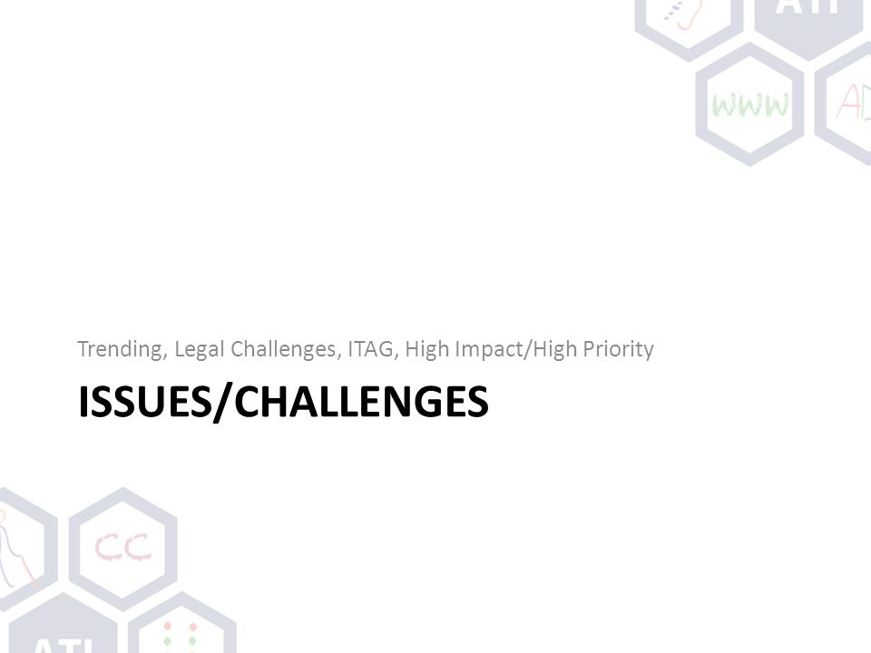 ISSUES/CHALLENGES Trending, Legal Challenges, ITAG, High Impact/High Priority