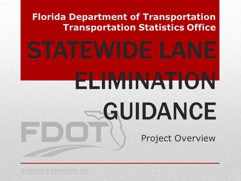 STATEWIDE LANE ELIMINATION GUIDANCE Project Overview Florida Department of Transportation Transportation Statistics Office