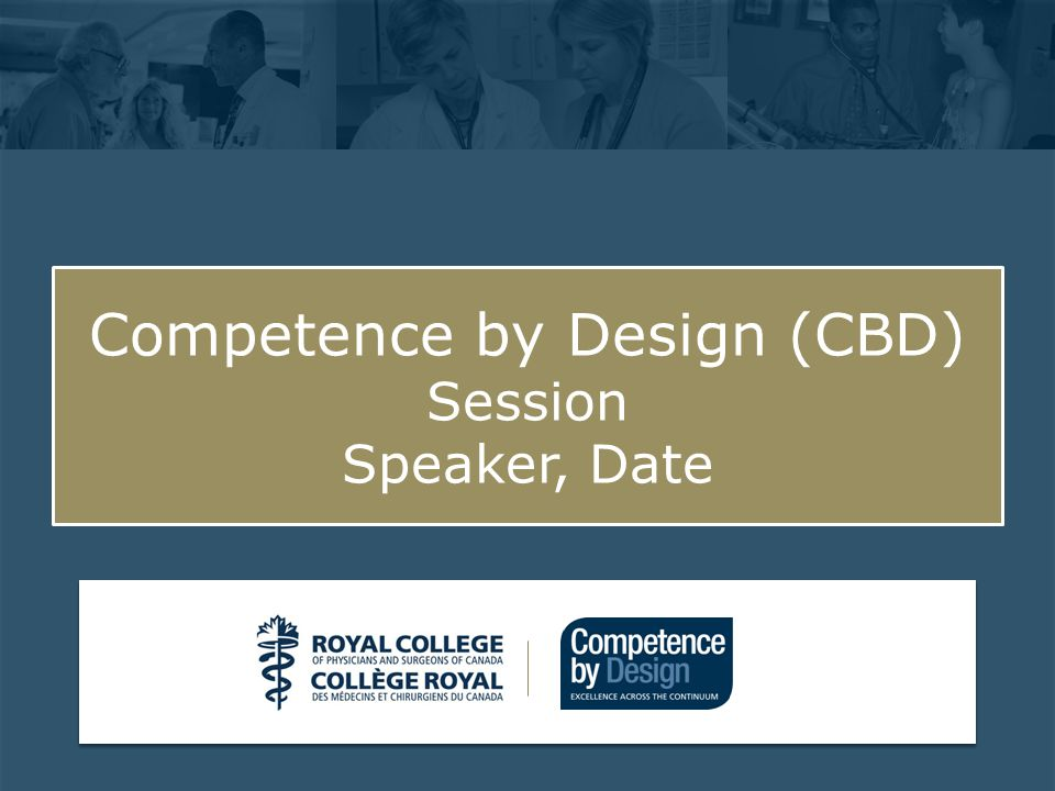Click to edit Master subtitle style Competence by Design (CBD) Session Speaker, Date