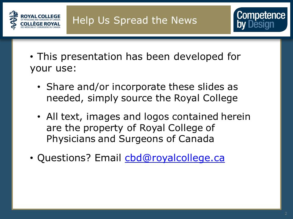 Help Us Spread the News 2 This presentation has been developed for your use: Share and/or incorporate these slides as needed, simply source the Royal College All text, images and logos contained herein are the property of Royal College of Physicians and Surgeons of Canada Questions.