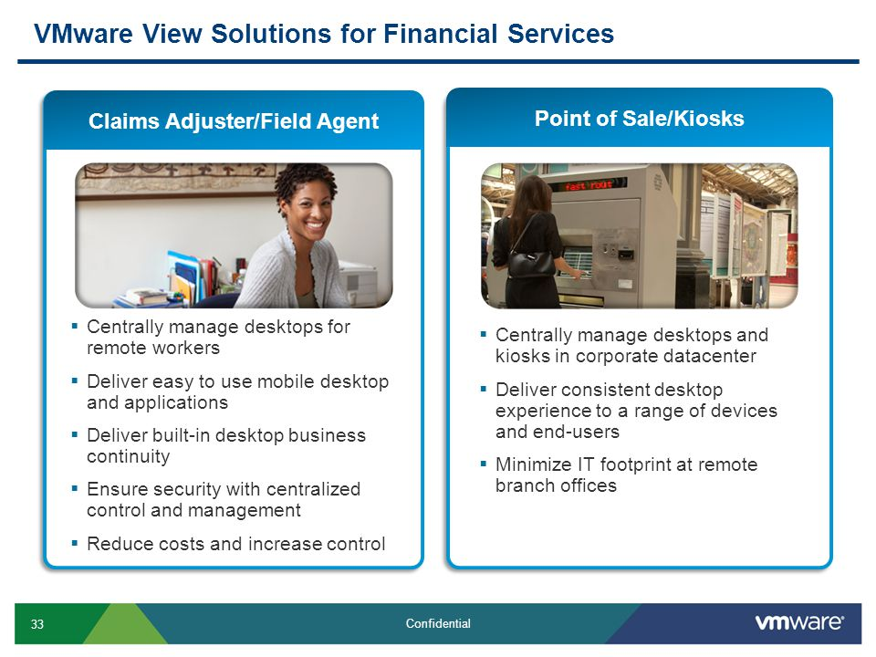 33 Confidential Claims Adjuster/Field Agent VMware View Solutions for Financial Services  Centrally manage desktops and kiosks in corporate datacente