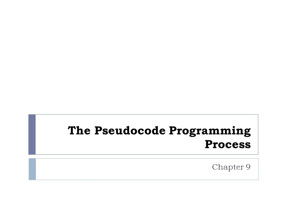 The Pseudocode Programming Process Chapter 9