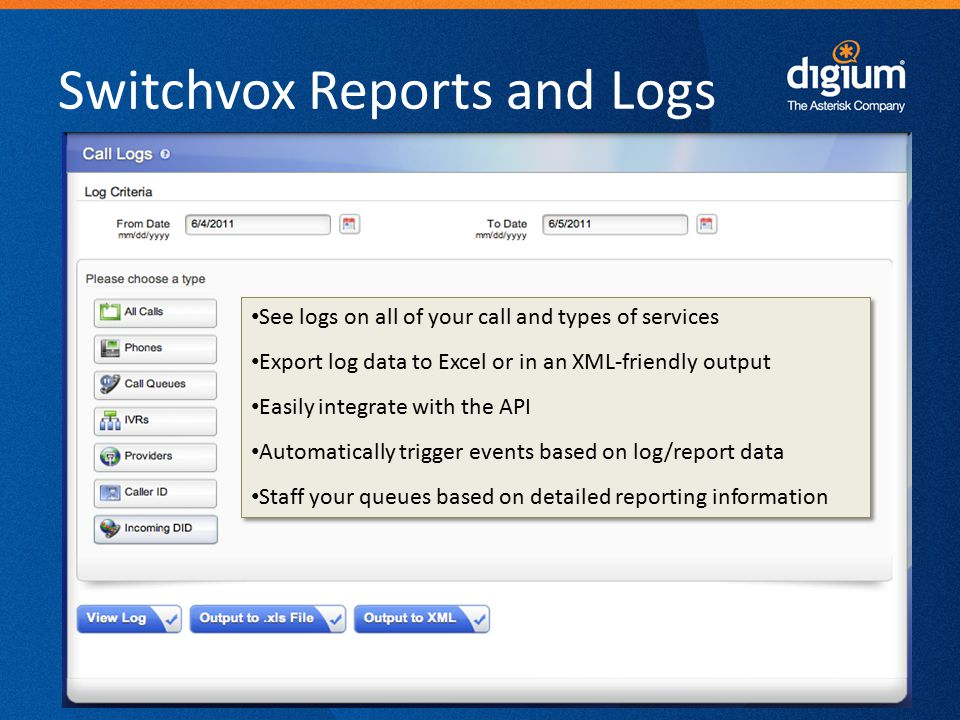 21 Digium Confidential Switchvox Reports and Logs See logs on all of your call and types of services Export log data to Excel or in an XML-friendly ou