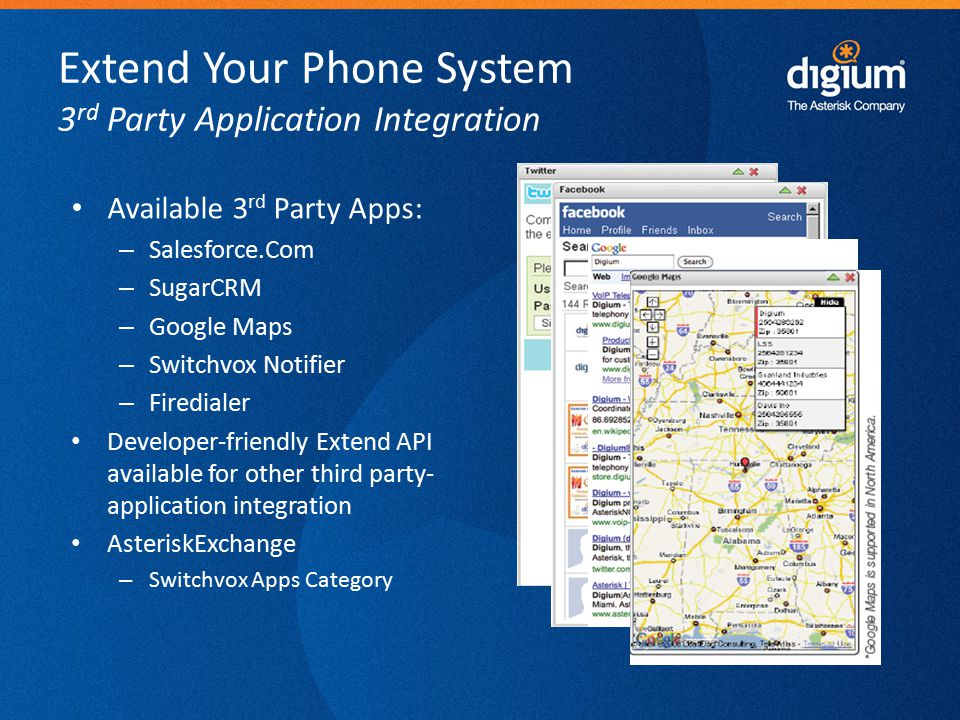 24 Digium Confidential Extend Your Phone System 3 rd Party Application Integration Available 3 rd Party Apps: – Salesforce.Com – SugarCRM – Google Map