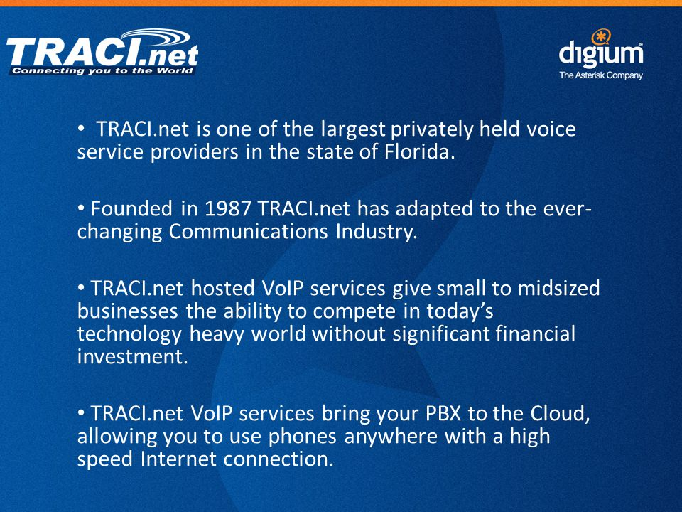 4 Digium Confidential TRACI.net is one of the largest privately held voice service providers in the state of Florida. Founded in 1987 TRACI.net has ad