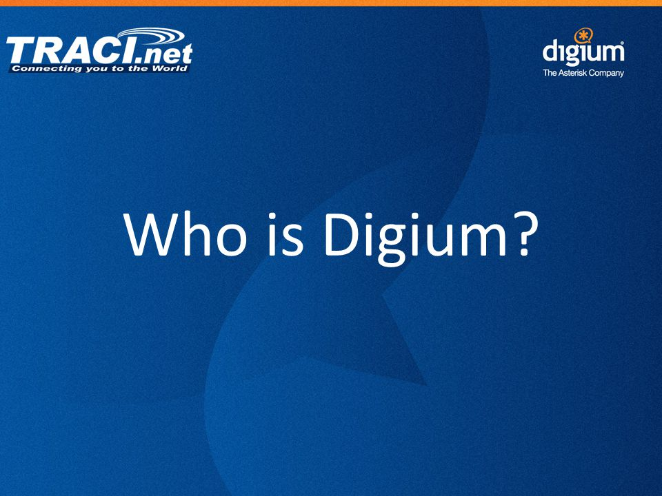 8 Digium Confidential Digium is the Developer and Maintainer of Asterisk, the world's most widely deployed Open Source Communications Project