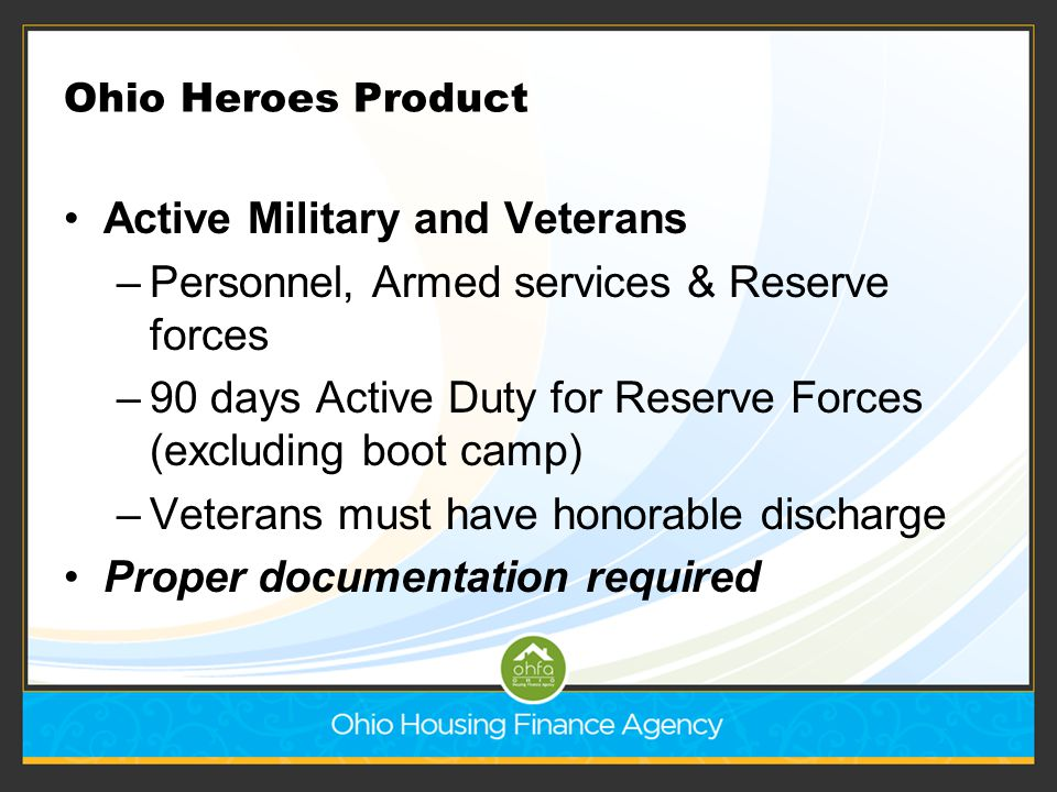 Ohio Heroes Product Active Military and Veterans –Personnel, Armed services & Reserve forces –90 days Active Duty for Reserve Forces (excluding boot c