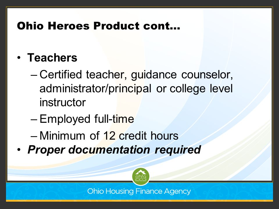 Ohio Heroes Product cont… Teachers –Certified teacher, guidance counselor, administrator/principal or college level instructor –Employed full-time –Mi
