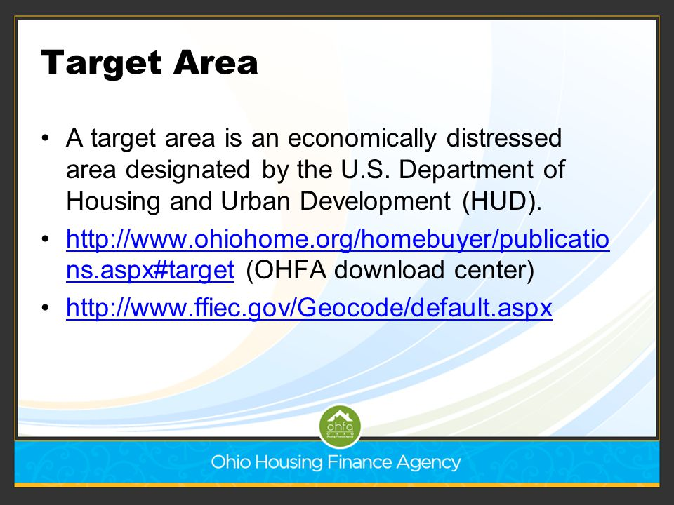 Target Area A target area is an economically distressed area designated by the U.S. Department of Housing and Urban Development (HUD). http://www.ohio