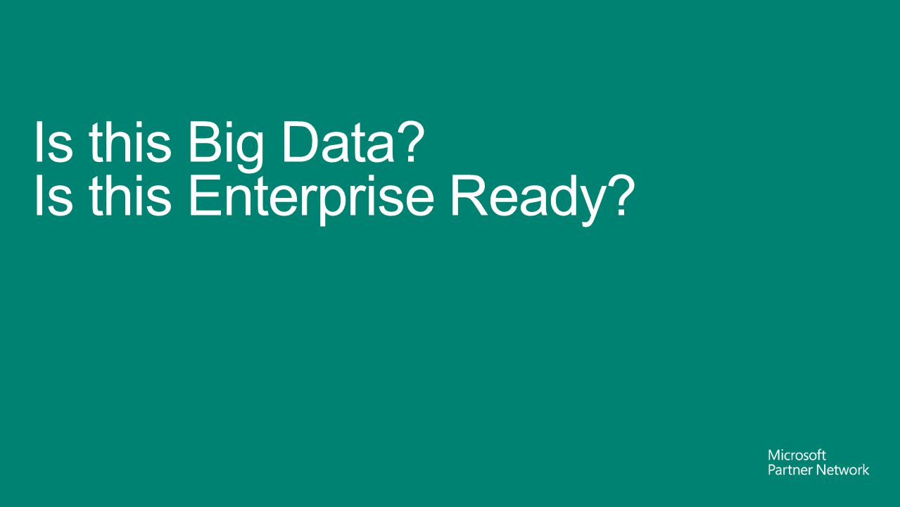 Is this Big Data Is this Enterprise Ready