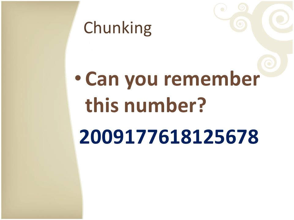 Chunking Can you remember this number? 2009177618125678