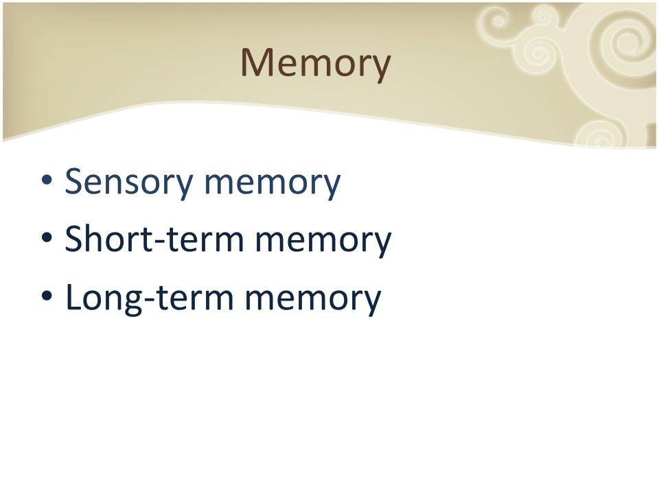 Memory Sensory memory Short-term memory Long-term memory