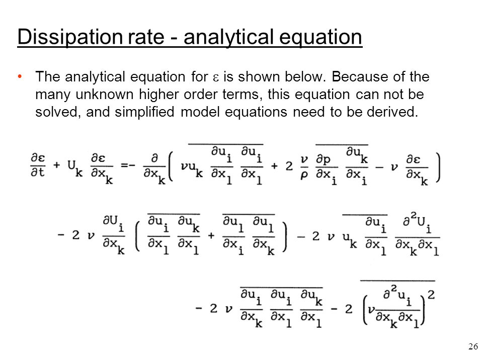 26 Dissipation rate - analytical equation The analytical equation for  is shown below. Because of the many unknown higher order terms, this equation