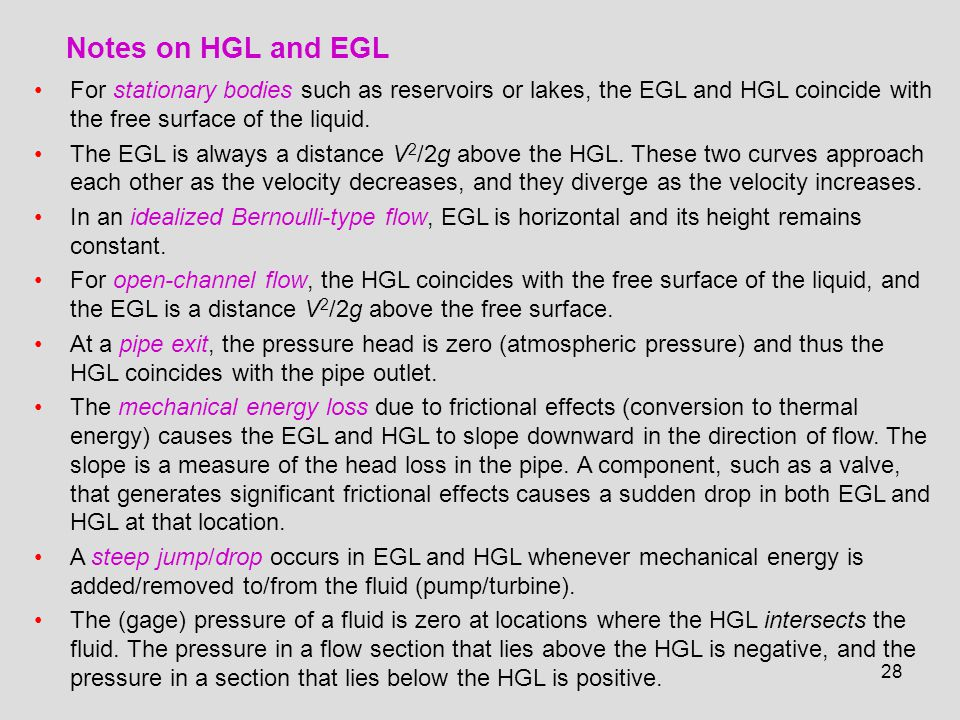 28 For stationary bodies such as reservoirs or lakes, the EGL and HGL coincide with the free surface of the liquid. The EGL is always a distance V 2 /