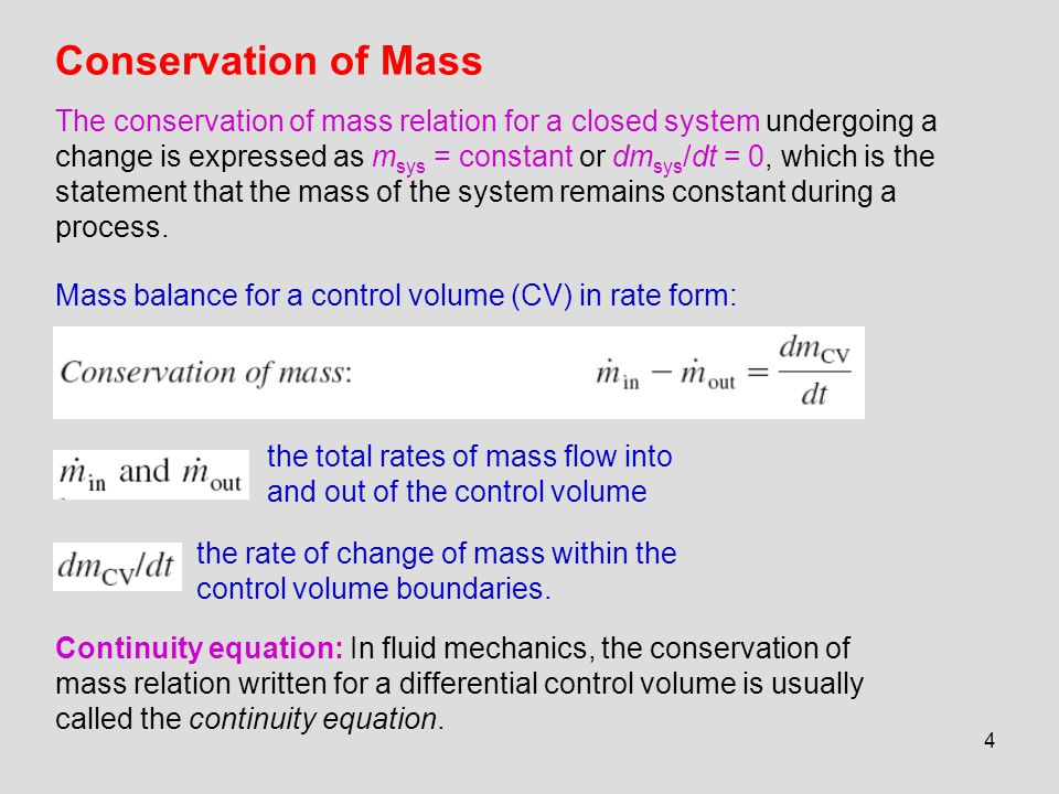 4 Conservation of Mass The conservation of mass relation for a closed system undergoing a change is expressed as m sys = constant or dm sys /dt = 0, w
