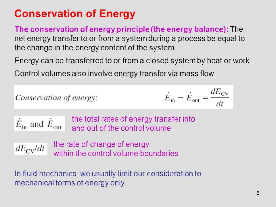 6 Conservation of Energy The conservation of energy principle (the energy balance): The net energy transfer to or from a system during a process be eq
