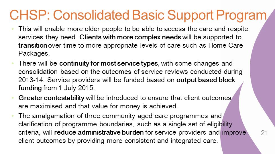 CHSP: Consolidated Basic Support Program This will enable more older people to be able to access the care and respite services they need. Clients with