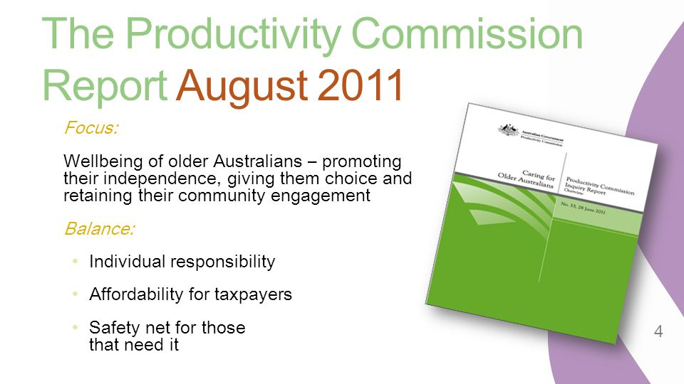 The Productivity Commission Report August 2011 Focus: Wellbeing of older Australians – promoting their independence, giving them choice and retaining