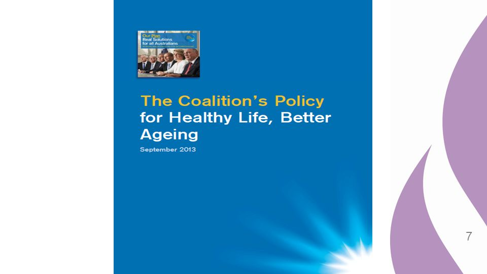 Now the Aged Care Policy 5-year Healthy Life, Better Ageing Agreement Based on PC Caring for Older Australians report and LLLB reforms Negotiated with key stakeholders via Aged Care Sector Committee Cut red tape So far removal of Federal building certification requirement Put $1.5 billion for Workforce Supplement back into general aged care funding 2.4% increase in aged care subsidies and community programs from 1 July 2014 $200 million for dementia research Aged care transferred from Department of Health & Ageing to Department of Social Services 8