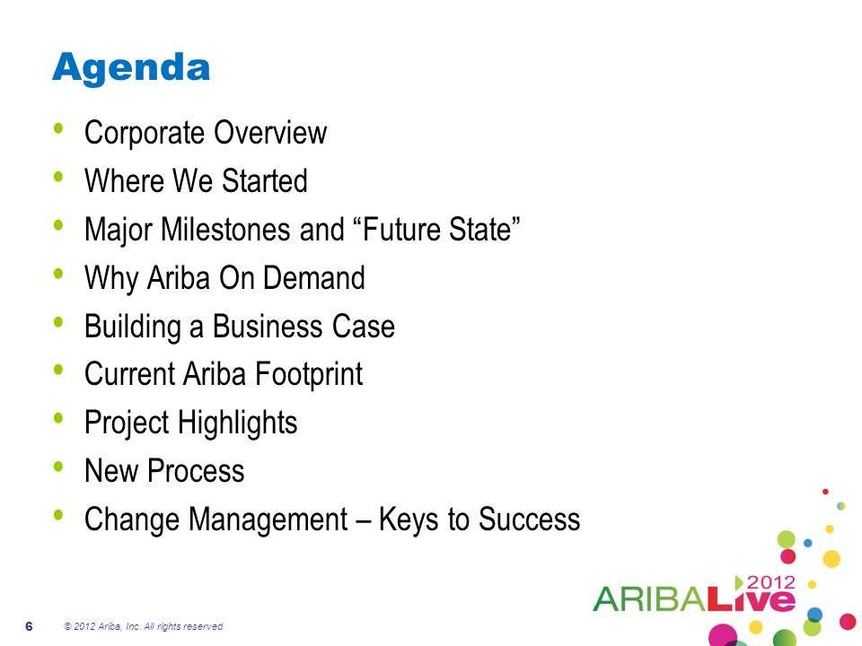 """Agenda Corporate Overview Where We Started Major Milestones and """"Future State"""" Why Ariba On Demand Building a Business Case Current Ariba Footprint Pr"""